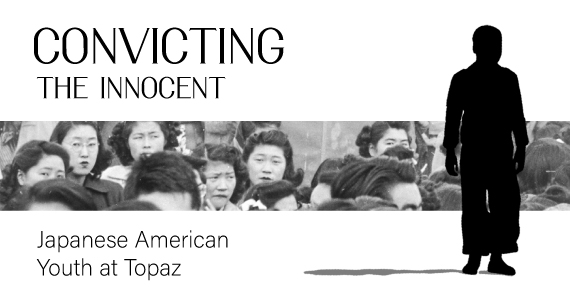 Convicting the Innocent: Japanese American Youth at Topaz